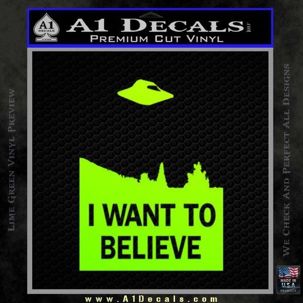 I Want To Believe UFO X files Decal Sticker Neon Green Vinyl Black