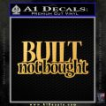 Built Not Bought Decal Sticker Gold Vinyl 120x120