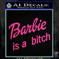 Barbie Is A Bitch Decal Sticker Pink Hot Vinyl 120x120