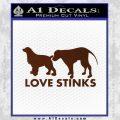 Dogs Love Stinks Decal Sticker BROWN Vinyl 120x120