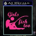 Girls Fish Too Decal Sticker Pink Hot Vinyl 120x120