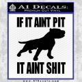 Pitbull Decal Sticker If It Aint Pit Black Vinyl 120x120