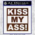 Kiss My Ass RT Decal Sticker BROWN Vinyl 120x120