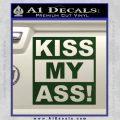 Kiss My Ass RT Decal Sticker Dark Green Vinyl 120x120