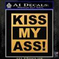 Kiss My Ass RT Decal Sticker Gold Vinyl 120x120