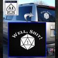D20 Well Shit DD Dungeons Dragons Decal Sticker White Emblem 120x120