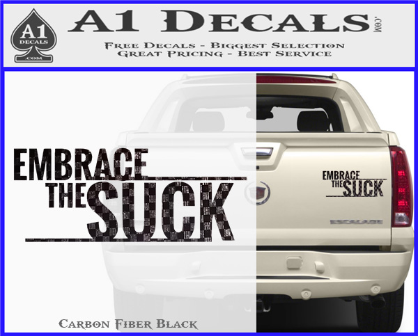 Embrace The Suck Decal Sticker Military A1 Decals