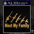 Meet My Gun Family Decal Sticker D3 Metallic Gold Vinyl 120x120