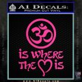 Om Is Where The Heart Is Decal Sticker Hot Pink Vinyl 120x120