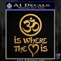 Om Is Where The Heart Is Decal Sticker Metallic Gold Vinyl Vinyl 120x120