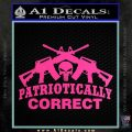 Patriotically Correct AR 15s Decal Sticker Hot Pink Vinyl 120x120