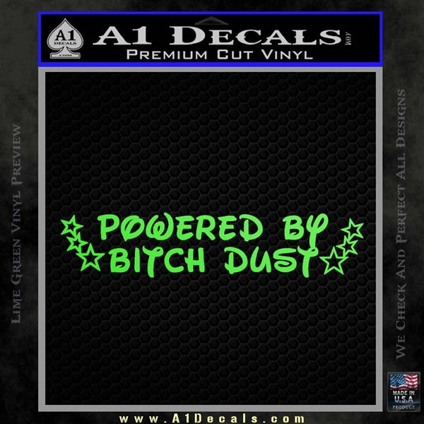 Powered By Bitch Dust Decal Sticker D1 187 A1 Decals
