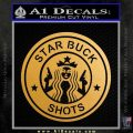 Starbucks Buck Shots Decal Sticker Metallic Gold Vinyl 120x120