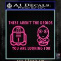 These Are Not the Droids Youre Looking For Cute Droid Decal Sticker Hot Pink Vinyl 120x120