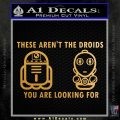 These Are Not the Droids Youre Looking For Cute Droid Decal Sticker Metallic Gold Vinyl 120x120