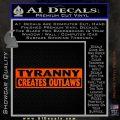 Tyranny Creates Outlaws Decal Sticker Orange Vinyl Emblem 120x120