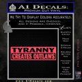 Tyranny Creates Outlaws Decal Sticker Pink Vinyl Emblem 120x120