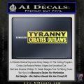 Tyranny Creates Outlaws Decal Sticker Yelllow Vinyl 120x120
