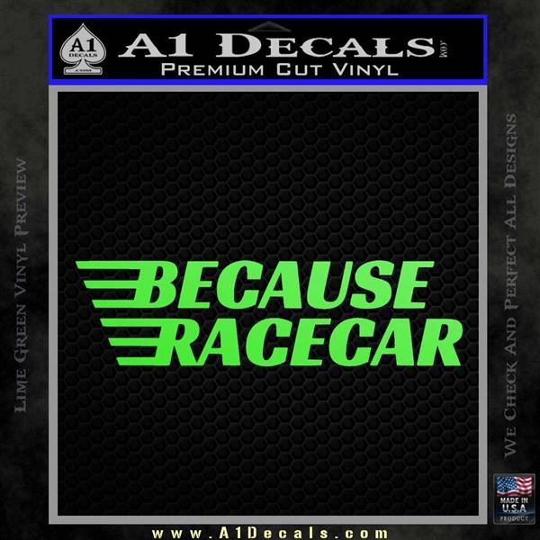 Because Racecar Decal Sticker Race Car D1 Lime Green Vinyl