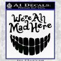 Alice In Wonderland Were All Mad Here Decal Sticker Black Vinyl Logo Emblem 120x120