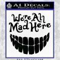 Alice In Wonderland Were All Mad Here Decal Sticker Black Vinyl Logo Emblem 120x120