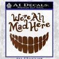 Alice In Wonderland Were All Mad Here Decal Sticker Brown Vinyl 120x120