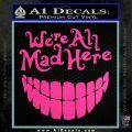 Alice In Wonderland Were All Mad Here Decal Sticker Hot Pink Vinyl 120x120