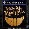 Alice In Wonderland Were All Mad Here Decal Sticker Metallic Gold Vinyl 120x120