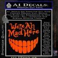 Alice In Wonderland Were All Mad Here Decal Sticker Orange Vinyl Emblem 120x120