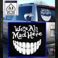 Alice In Wonderland Were All Mad Here Decal Sticker White Vinyl Emblem 120x120