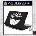 Alice In Wonderland Were All Mad Here Decal Sticker White Vinyl Laptop 120x120