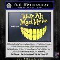 Alice In Wonderland Were All Mad Here Decal Sticker Yellow Vinyl 120x120