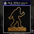 Bigfoot Believe This Decal Sticker Metallic Gold Vinyl 120x120