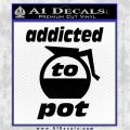 Coffee Addicted To Pot Decal Sticker Black Vinyl Logo Emblem 120x120