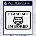 Flash Me Im Bored Decal Sticker Black Vinyl Logo Emblem 120x120