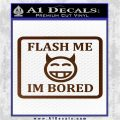 Flash Me Im Bored Decal Sticker Brown Vinyl 120x120