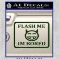 Flash Me Im Bored Decal Sticker Dark Green Vinyl 120x120