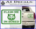 Flash Me Im Bored Decal Sticker Green Vinyl 120x97