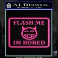 Flash Me Im Bored Decal Sticker Hot Pink Vinyl 120x120