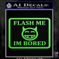 Flash Me Im Bored Decal Sticker Lime Green Vinyl 120x120