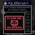 Flash Me Im Bored Decal Sticker Pink Vinyl Emblem 120x120