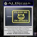 Flash Me Im Bored Decal Sticker Yellow Vinyl 120x120