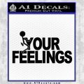 Fuck Your Feelings Decal Sticker Black Vinyl Logo Emblem 120x120