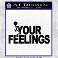 Fuck Your Feelings Decal Sticker Black Vinyl Logo Emblem 120x120