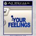 Fuck Your Feelings Decal Sticker Blue Vinyl 120x120