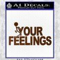 Fuck Your Feelings Decal Sticker Brown Vinyl 120x120