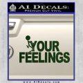 Fuck Your Feelings Decal Sticker Dark Green Vinyl 120x120