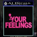 Fuck Your Feelings Decal Sticker Hot Pink Vinyl 120x120
