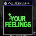 Fuck Your Feelings Decal Sticker Lime Green Vinyl 120x120