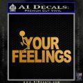Fuck Your Feelings Decal Sticker Metallic Gold Vinyl 120x120